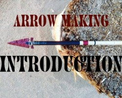 An Introduction to Making Traditional Hunting Arrows