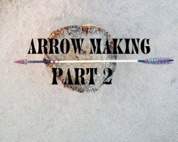 How to Make Traditional Hunting Arrows Part 2