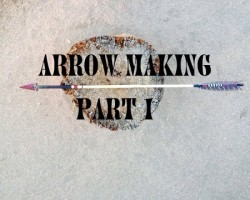 How To Make Traditional Hunting Arrows Part 1