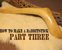 How to Make a Rabbitstick Part Three