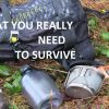 SURVIVAL – THE TRUE SURVIVALKIT (what you REALLY need to stay alive)